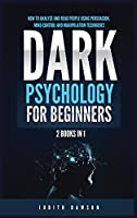 Dark Psychology for Beginners: 2 Books in 1: How to Analyze and Read People Using Persuasion, Mind Control and Manipulation Techniques