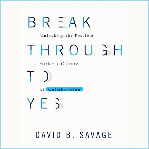 Break Through to Yes     Unlocking the Possible Within a Culture of Collaboration              By:                                                                                                                                 Dave Savage                               Narrated by:                                                                                                                                 Earl Hall                      Length: 7 hrs and 1 min     Not rated yet     Overall 0.0