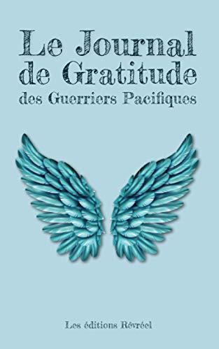 Le Journal de Gratitude des Guerriers Pacifiques: Remettez de la joie dans votre quotidien...