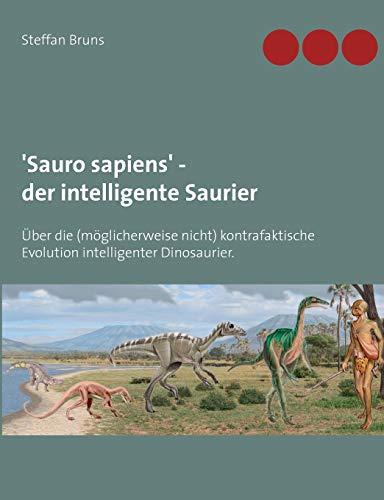 'Sauro sapiens' - der intelligente Saurier: Über die (möglicherweise nicht) kontrafaktische Evolution intelligenter Dinosaurier.