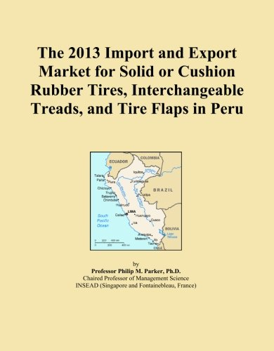 The 2013 Import and Export Market for Solid or Cushion Rubber Tires, Interchangeable Treads, and Tire Flaps in Peru