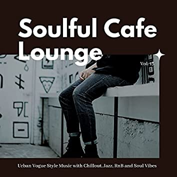 Soulful Cafe Lounge - Urban Vogue Style Music With Chillout, Jazz, RnB And Soul Vibes. Vol. 15