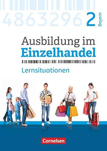 Ausbildung im Einzelhandel - Neubearbeitung - Bayern - 2. Ausbildungsjahr: Arbeitsbuch mit Lernsituationen