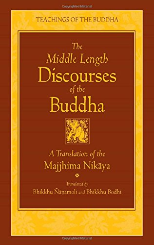 The Middle Length Discourses of the Buddha: A Translation of the Majjhima Nikaya (The Teachings of the Buddha)