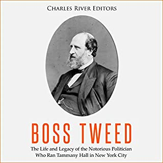 Boss Tweed     The Life and Legacy of the Notorious Politician Who Ran Tammany Hall in New York City              By:                                                                                                                                 Charles River Editors                               Narrated by:                                                                                                                                 Scott Clem                      Length: 1 hr and 17 mins     Not rated yet     Overall 0.0