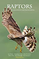 Raptors: a field guide to survey and monitoring by Jon Hardey Humphrey Crick Helen Riley Brian Etheridge Des Thompson Scottish Raptor Monitoring Group Scottish Natural Heritage(2013-11-15)