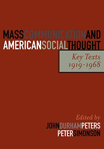 Mass Communication and American Social Thought: Key Texts, 1919-1968 (Critical Media Studies: Institutions, Politics, an