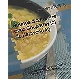 """Soupes d'automne avec Soupeasy (c) de Kenwood (c): recettes extraites et inédites du blog """"A Prendre Sans Faim"""" Tome III"""