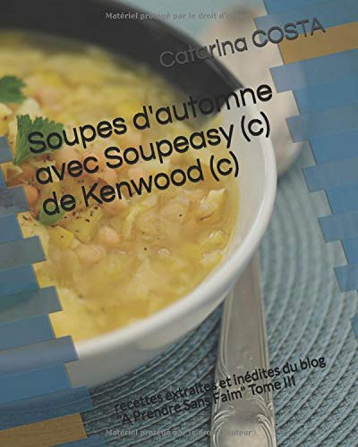 Soupes d'automne avec Soupeasy (c) de Kenwood (c): recettes extraites et inédites du blog 'A Prendre Sans Faim' Tome III