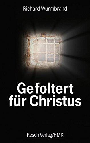 Gefoltert für Christus (Politik, Recht, Wirtschaft und Gesellschaft: Aktuell, sachlich, kritisch, christlich)