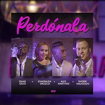 Perdónala (feat. Esmeralda Orozco, Alex Martinez & Snorri Hauksson)