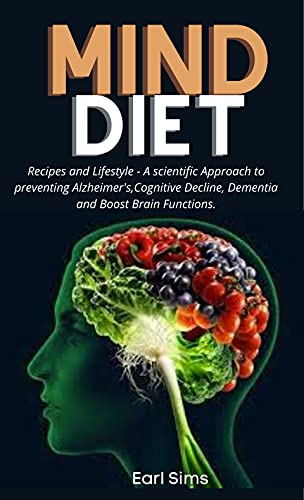 MIND DIET: Recipes and Lifestyle - A scientific Approach to preventing Alzheimer's, Cognitive Decline, Dementia and Boost Brain Functions. (English Edition)