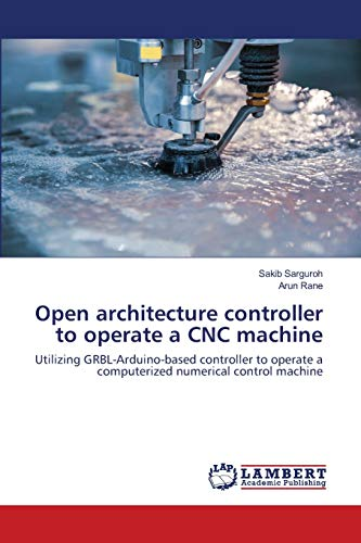 Open architecture controller to operate a CNC machine: Utilizing GRBL-Arduino-based controller to operate a computerized numerical control machine