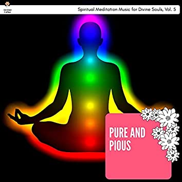 Pure And Pious - Spiritual Meditation Music For Divine Souls, Vol. 5