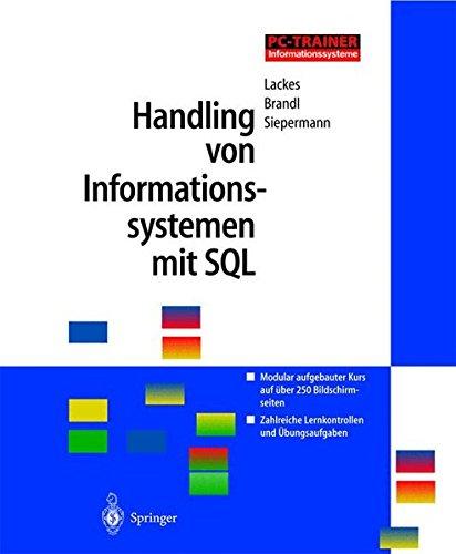Handling von Informationssystemen mit SQL, 1 CD-ROM Modular aufgebauter Kurs auf über 250 Bildschirmseiten. Zahlreiche Lernkontrollen und Übungsaufgaben. Für Windows  95/98/2000/NT