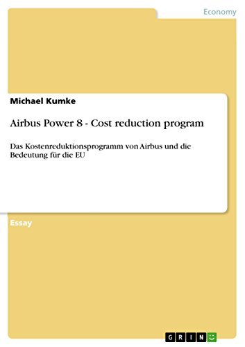 Airbus Power 8 - Cost reduction program: Das Kostenreduktionsprogramm von Airbus und die Bedeutung für die EU (English Edition)