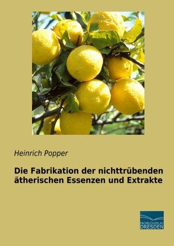 Die Fabrikation der nichttruebenden aetherischen Essenzen und Extrakte