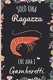 Solo Una Ragazza Che Ama i gamberetti: Regalo Del Taccuino Per Gli Amanti Dei i gamberetti 6 x 9 * - 110 Pagine - Diario Dei i gamberetti