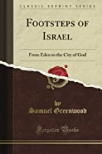 Footsteps of Israel: From Eden to the City of God (Classic Reprint)