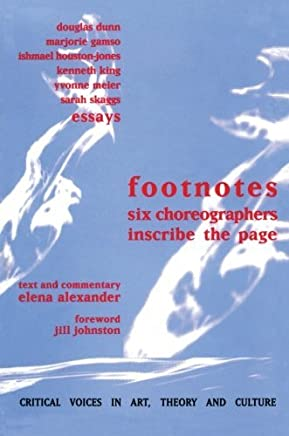 Footnotes: Six Choreographers Inscribe the Page (Critical Voices in Art, Theory and Culture) by Elena Alexander (1998-07-03)