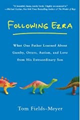 Following Ezra: What One Father Learned About Gumby, Otters, Autism, and Love From His Extraordi nary Son Kindle Edition