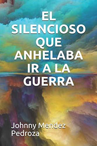 EL SILENCIOSO QUE ANHELABA IR A LA GUERRA