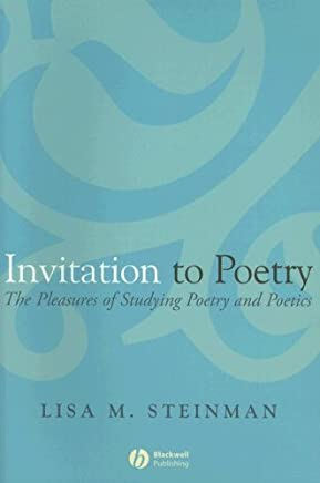 Invitation to Poetry: The Pleasures of Studying Poetry and Poetics 1st edition by Steinman, Lisa M. (2008) Paperback