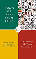 Songs We Learn from Trees: An Anthology of Ethiopian Amharic Poetry