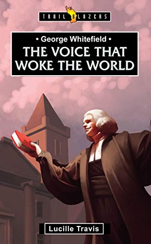 George Whitefield: Voice That Woke the World
