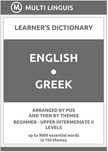 English-Greek Learner's Dictionary (Arranged by PoS and Then by Themes, Beginner - Upper Intermediate II Levels) (Greek Language) (English Edition)