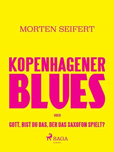 Kopenhagener Blues oder Gott bist du das der das Saxofon spielt? (German Edition)