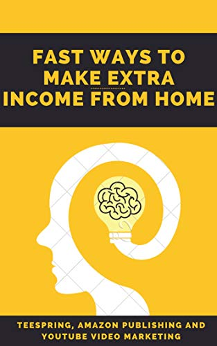 Fast Ways to Make Extra Income from Home: Teespring, Amazon Publishing and YouTube Video Marketing (English Edition)