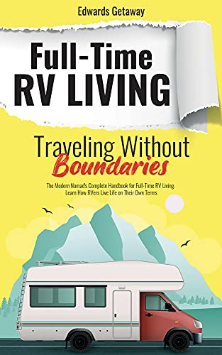 Full-Time RV Living. Traveling Without Boundaries: The Modern Nomad's Complete Handbook for Full-Time RV Living. Learn How RVers Live Life on Their Own ... Camping, Solar Power 1) (English Edition)