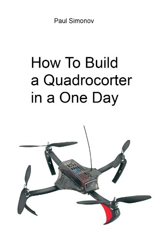 How to build a quadrocopter in one day (English Edition)