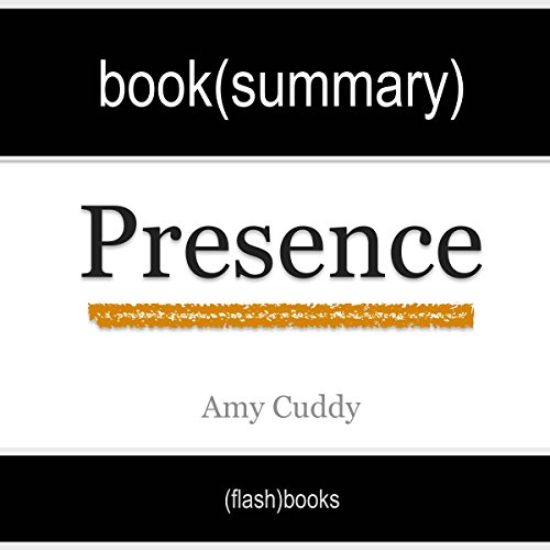 Presence: Bringing Your Boldest Self to Your Biggest Challenges, by Amy Cuddy - Book Summary cover art