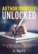 Author Identity Unlocked: The Ultimate Guide for Individuality in the Publishing Industry