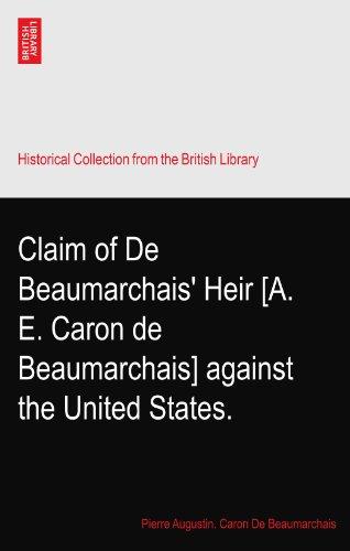 Claim of De Beaumarchais' Heir [A. E. Caron de Beaumarchais] against the United States.