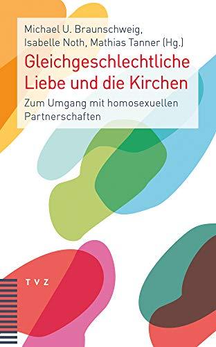 Gleichgeschlechtliche Liebe und die Kirchen: Zum Umgang mit homosexuellen Partnerschaften