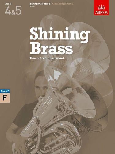 Shining Brass, Book 2, Piano Accompaniment F: 18 Pieces for Brass, Grades 4 & 5 (Shining Brass (ABRSM))
