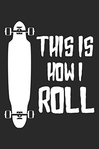 This Is How I Roll: Longboard Notebook Blank Dot Grid Longboarding Journal dotted with dots 6x9 120 Pages Checklist Record Book Take Notes Gift ... Longboard Lovers Longboarder Skate