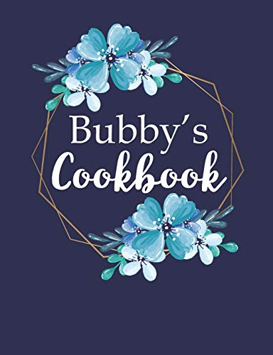 Bubby's Cookbook: Create Your Own Recipe Book, Empty Blank Lined Journal for Sharing Your Favorite Recipes, Personalized Gift, Pretty Navy & Gold Floral