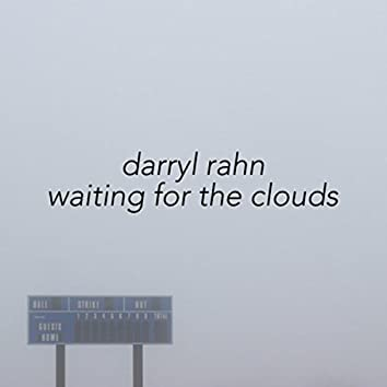 Waiting for the Clouds