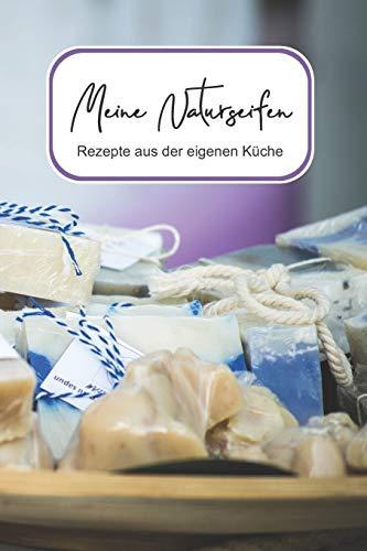 Meine Naturseifen: Aus der eigenen Küche I zum Ausfüllen I Zutaten Liste, Zubehör & Rezepte I Das liebevoll gestaltete Blanko Buch für Deine ... I Naturkosmetik Geschenkset Frauen