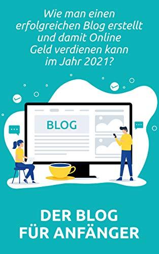 Wie man einen erfolgreichen Blog erstellt und damit Online Geld verdienen kann im Jahr 2021? Der Blog für Anfänger