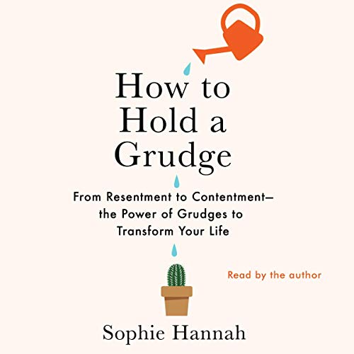 How to Hold a Grudge     From Resentment to Contentment - the Power of Grudges to Transform Your Life              By:                                                                                                                                 Sophie Hannah                               Narrated by:                                                                                                                                 Sophie Hannah                      Length: 8 hrs and 50 mins     12 ratings     Overall 4.7