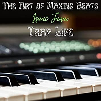Trap Life - The Art of Making Beats