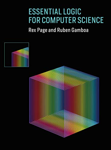 Compare Textbook Prices for Essential Logic for Computer Science The MIT Press  ISBN 9780262039185 by Page, Rex,Gamboa, Ruben