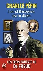 Les philosophes sur le divan - Les trois patients du Dr Freud de Charles Pépin