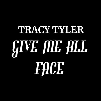 Give Me All Face