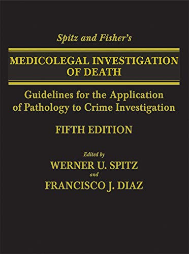 Spitz And Fishers Medicolegal Investigation Of Death Guidelines For The Application Of Pathology To Crime Investigation